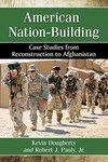 American Nation-Building: Case Studies from Reconstruction to Afghanistan by Kevin Dougherty and Robert J. Pauly Jr.