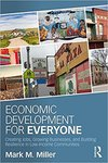 Economic Development for Everyone: Creating Jobs, Growing Businesses, and Building Resilience in Low-Income Communities by Mark M. Miller