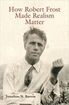 How Robert Frost Made Realism Matter by Jonathan N. Barron